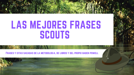 Frases scouts de baden powell y de escultismo para muchachos